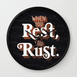 When you rest, you rust Wall Clock