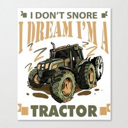 I Don't Snore I Dream I'm a Tractor Funny Tractor Gift design Canvas Print