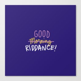Good Morning Riddance Canvas Print