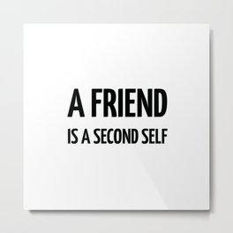 A friend is a second self -- Aristotle  -- Greek Philosopher Quote Metal Print