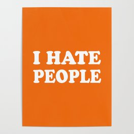 I Hate People - Orange and White Poster
