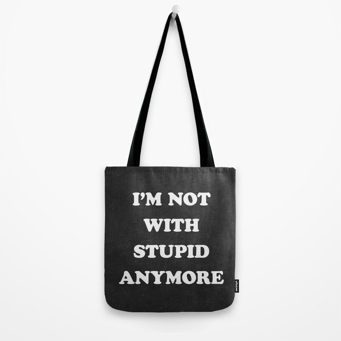 I'm Not With Stupid Anymore Tote Bag