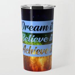 dream it believe it achieve it funny quote Travel Mug