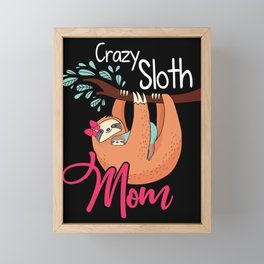 Crazy Sloth Mom Tee Shirt For Mother's Day Gifts Framed Mini Art Print