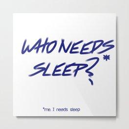 Who Needs Sleep? Metal Print
