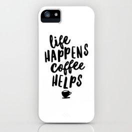 Life Happens Coffee Helps iPhone Case