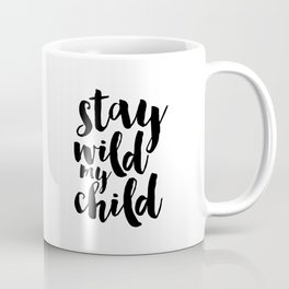 Stay Wild My Child, Kids Gift,Nursery Decor,Quote Prints,Typography Poster,Kids Room Decor Coffee Mug