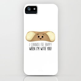 I Cannoli Be Happy When I'm With You! iPhone Case