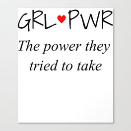 GRL PWR: The power they tried to take Canvas Print