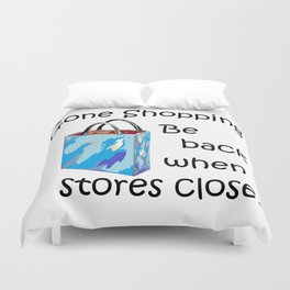 Gone Shopping Be Back When Stores Close Duvet Cover