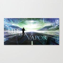 Life Is a Vapor Canvas Print
