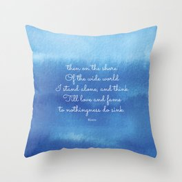 then on the shore of the wide world I stand alone - Keats Throw Pillow
