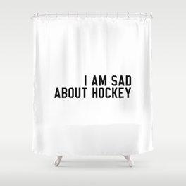 I Am Sad About Hockey Shower Curtain