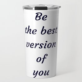 BE THE BEST VERSION OF YOU Travel Mug