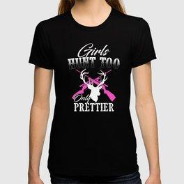 Girls Hunt Too Only Prettier Deer Hunting T-Shirt T-shirt