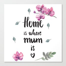 Home is where mum is Canvas Print