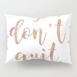 I don't quit Pillow Sham