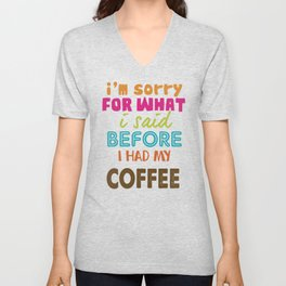 I'm Sorry For What I Said Before I Had My Coffee Unisex V-Neck