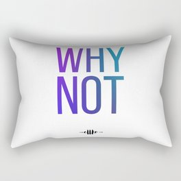 Why Not? Rectangular Pillow