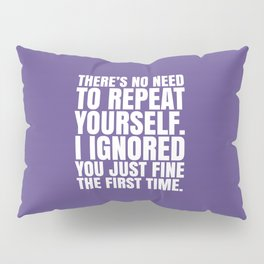 There's No Need To Repeat Yourself. I Ignored You Just Fine the First Time. (Ultra Violet) Pillow Sham