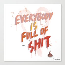 Everybody is full of Shit Canvas Print