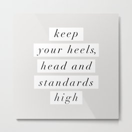 Keep Your Heels Head and Standards High Metal Print