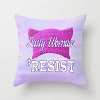 Nasty Woman #RESIST Throw Pillow