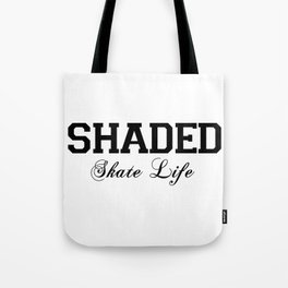 SHADED Skate Life  Tote Bag