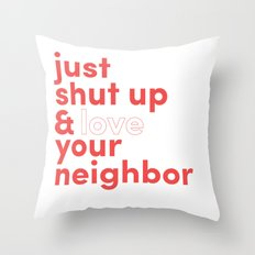 Just Shut Up & Love Your Neighbor Throw Pillow