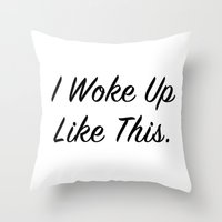 """i woke up like this Throw Pillows featuring """"I woke up like this"""" by Beyond the Vase"""