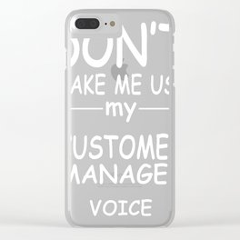 CUSTOMER-MANAGER-tshirt,-my-CUSTOMER-MANAGER-voice Clear iPhone Case