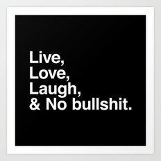 Live Love Laugh and No Bullshit Art Print