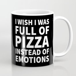 I Wish I Was Full of Pizza Instead of Emotions (Black & White) Coffee Mug