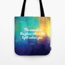 The wound is the place where the Light enters you, Rumi quote Tote Bag