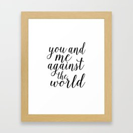 YOU AND ME Against The World,Love Art,Love Sign,Love Gift,Valentines Gift,Quote Prints,Bo Framed Art Print