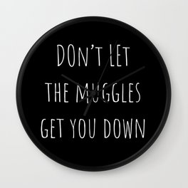 Don't Let the Muggles Get You Down (Black) Wall Clock
