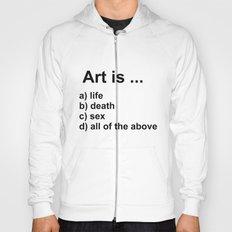 Art is ... a) life b) death c) sex d) all of the above Hoody