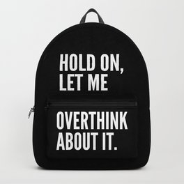 Hold On Let Me Overthink About It (Black & White) Backpack