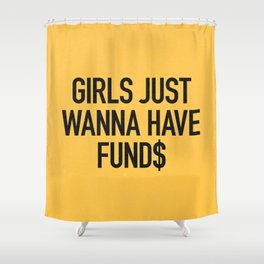 Girls just wanna have funds Shower Curtain