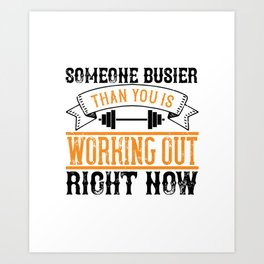 Someone busier than you is working out right now Art Print