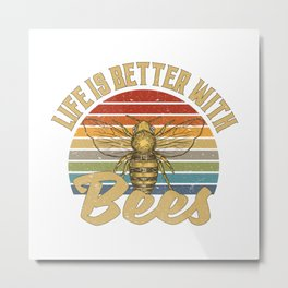 Life Is Better With Bees Metal Print