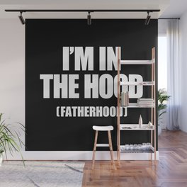 I'm In The Hood (Fatherhood) Wall Mural