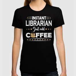 Instant Librarian Just Add Coffee Quote T-shirt