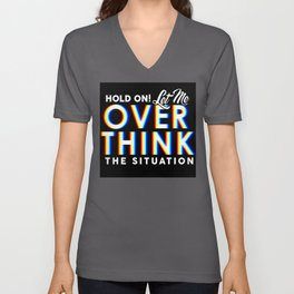Hold On! Let Me Overthink the Situation Unisex V-Neck