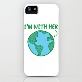 Earth Day I'm With Her iPhone Case