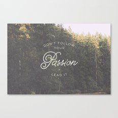 Don't follow your passion, lead it! Canvas Print