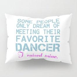 DANCER'S MOM Pillow Sham