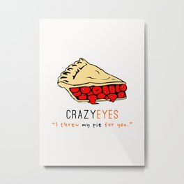 Crazy Eyes | I thew my pie for you | OITNB Metal Print