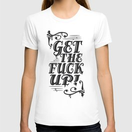 GET THE FUCK UP! T-shirt