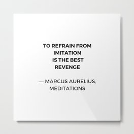 Stoic Inspiration Quotes - Marcus Aurelius Meditations - To refrain from imitation is the best reven Metal Print